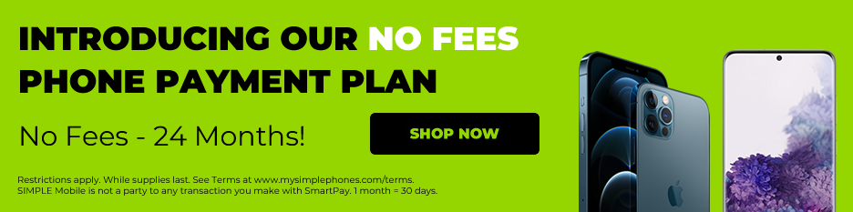 Shop the latest SIMPLE Mobile Phones and get a payment plan with no fees for 24 months.